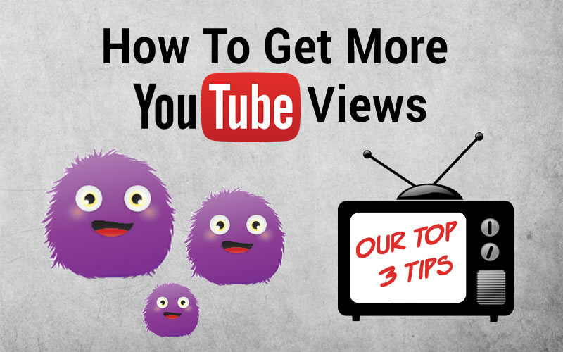 How To Get More YouTube Views: Top 3 Tips
